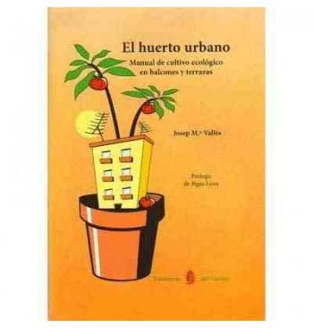 El huerto urbano: manual de cultivo