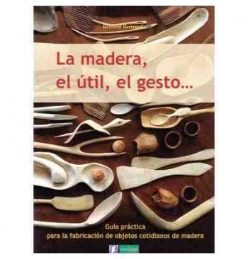 La madera, el útil, el gesto ...